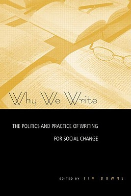 Why We Write: The Politics and Practice of Writing...