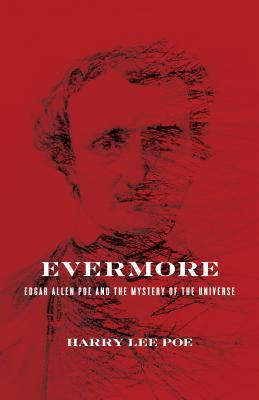 Evermore: Edgar Allan Poe and the Mystery of the U...