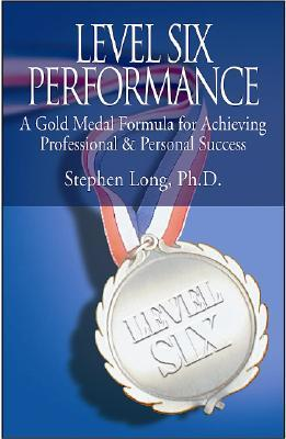Level Six Performance: A Gold Medal Formula for Ac...