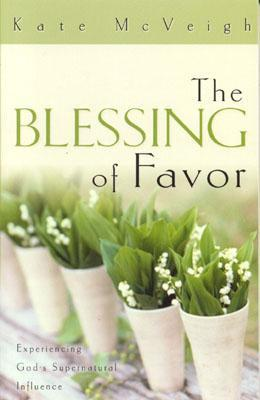 The Blessing of Favor: Experiencing God's Supernat...