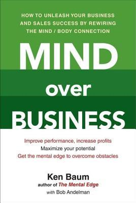 Mind Over Business: How to Unleash Your Business a...