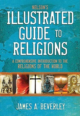 Nelson's Illustrated Guide to Religions: A Compreh...