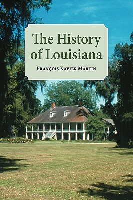 The History of Louisiana: From the Earliest Period...