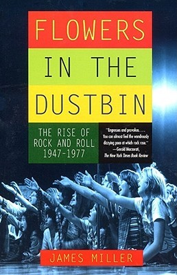 Flowers in the Dustbin: The Rise of Rock and Roll,...