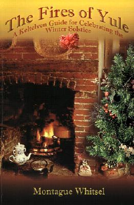 The Fires of Yule: A Keltelven Guide for Celebrati...