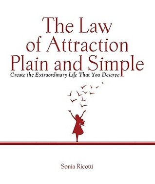 The Law of Attraction, Plain and Simple: Create th...