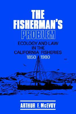 The Fisherman's Problem: Ecology and Law in the Ca...