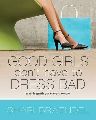 Good Girls Don't Have to Dress Bad: A Style Guide ...
