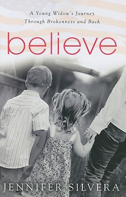 Believe: A Young Widow's Journey Through Brokennes...