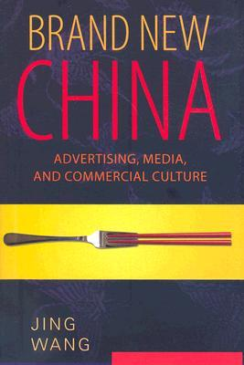 Brand New China: Advertising, Media, and Commercia...