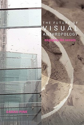 The Future of Visual Anthropology: Engaging the Se...