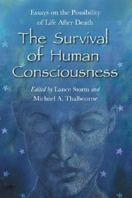 The Survival of Human Consciousness: Essays on the...