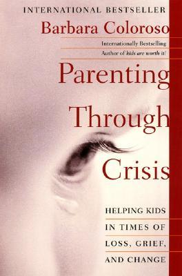 Parenting Through Crisis: Helping Kids in Times of...