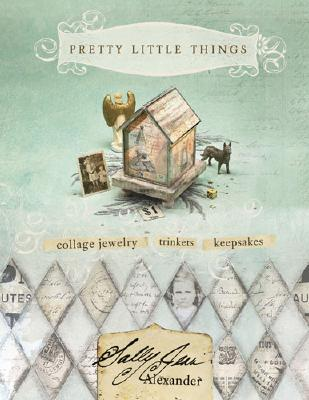 Pretty Little Things: Collage Jewelry, Trinkets an...