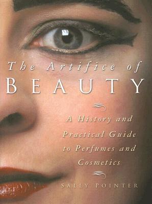 The Artifice of Beauty: A History and Practical Gu...