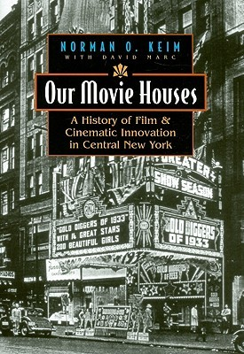 Our Movie Houses: A History of Film & Cinematic In...