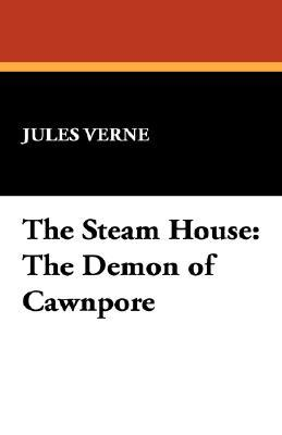 The Steam House: The Demon of Cawnpore