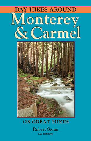 Day Hikes Around Monterey and Carmel: 128 Great Hi...