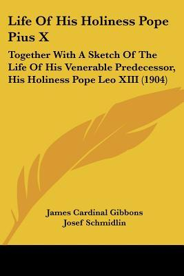 Life of His Holiness Pope Pius X: Together with a ...
