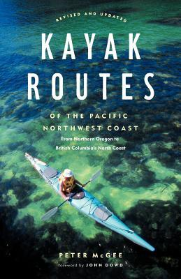 Kayak Routes of the Pacific Northwest Coast, 2nd E...