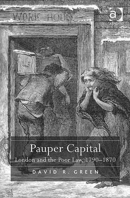 Pauper Capital: London and the Poor Law, 1790 1870...