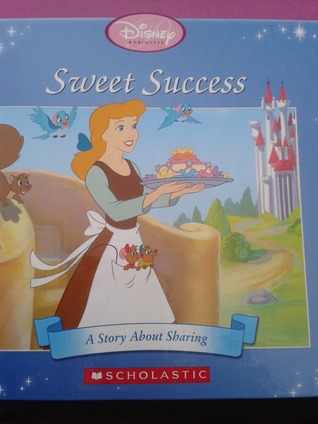 Sweet Success. A Story About Sharing (The Princess...