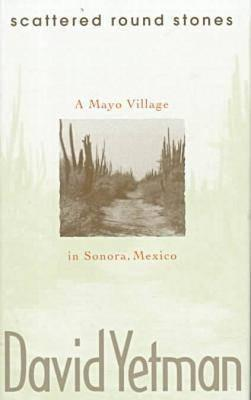Scattered Round Stones: A Mayo Village in Sonora