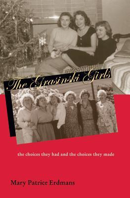 The Grasinski Girls: The Choices They Had and the ...