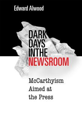 Dark Days in the Newsroom: McCarthyism Aimed at th...