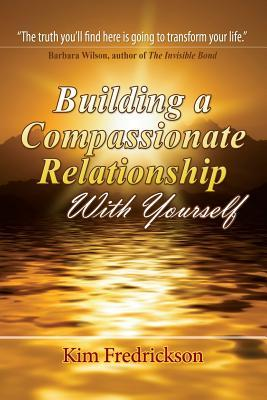 Building a Compassionate Relationship with Yoursel...