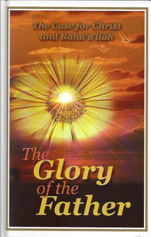 The Glory of the Father: The Case for Christ and B...