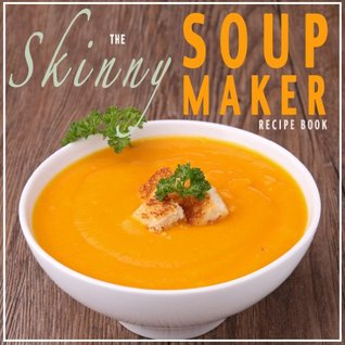 The Skinny Soup Maker Recipe Book: Delicious Low C...