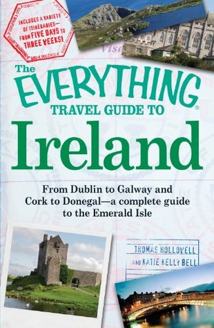 The Everything Travel Guide to Ireland: From Dubli...