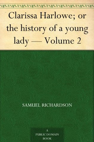 Clarissa Harlowe; or the history of a young lady -...