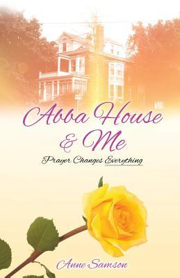 Abba House & Me: Prayer Changes Everything