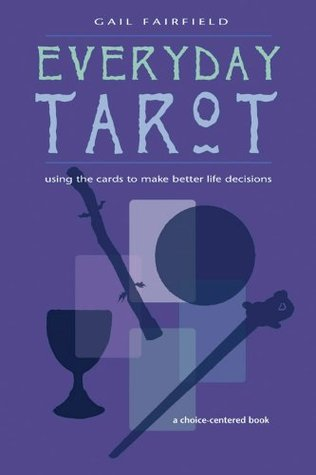 Everyday Tarot: Using the Cards to Make Better Lif...