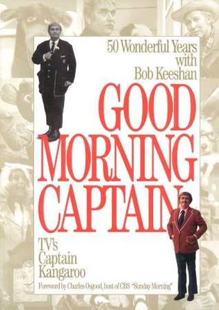 Good Morning, Captain: Fifty Wonderful Years with ...