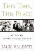 This Time, This Place: My Life in War, the White H...