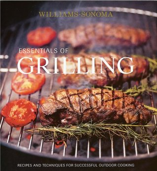 Essentials of Grilling: Recipes and Techniques for...