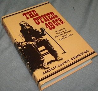 The Other 49Ers a Topical History of Sanpete Count...