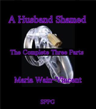 A Husband Shamed - The Complete Three Parts