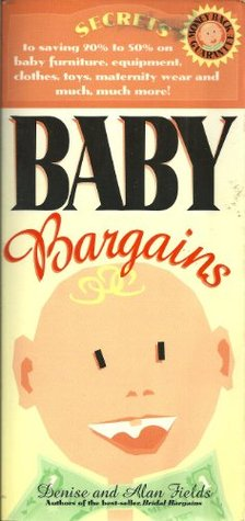 Baby Bargains; Secrets to Saving 20 to 50 Percent ...
