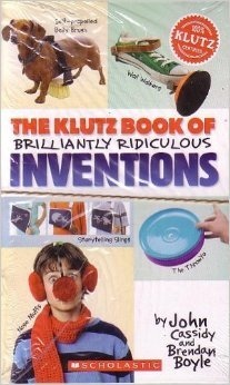 The Klutz Book of Brilliantly Ridiculous Invention...