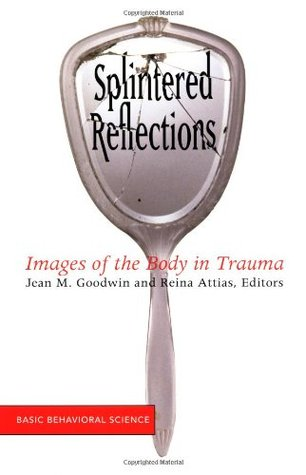Splintered Reflections: Images Of The Body In Trau...