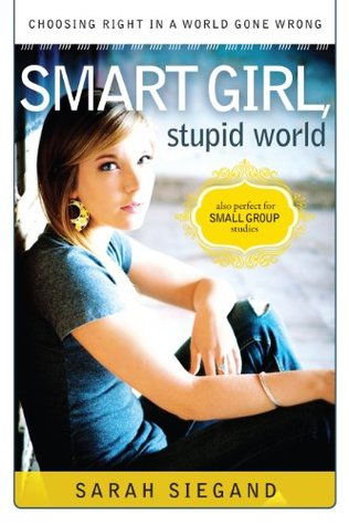 Smart Girl, Stupid World: Choosing Right in a Worl...
