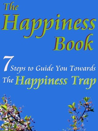 Happiness Book (7 Steps to Guide You Towards The H...