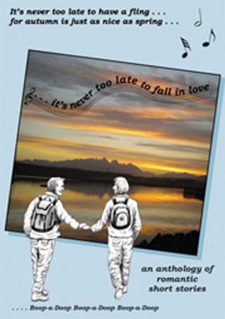 It's Never Too Late to Fall in Love: an anthology ...
