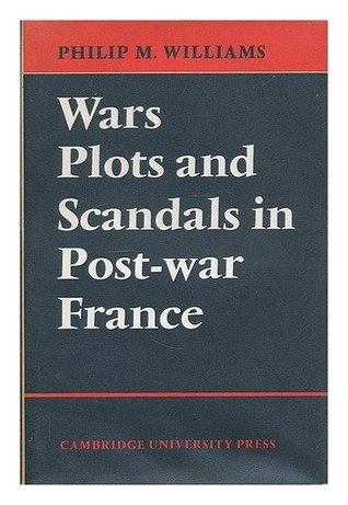 Wars, Plots And Scandals In Post War France