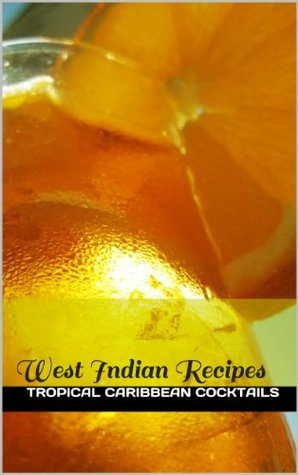 Tropical Caribbean Cocktails (West Indian Recipes)...