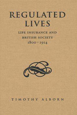 Regulated Lives: Life Insurance and British Societ...